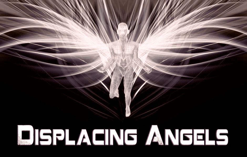 Displacing The Angels