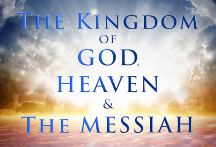 The Kingdom of God, Heaven, and The Messiah