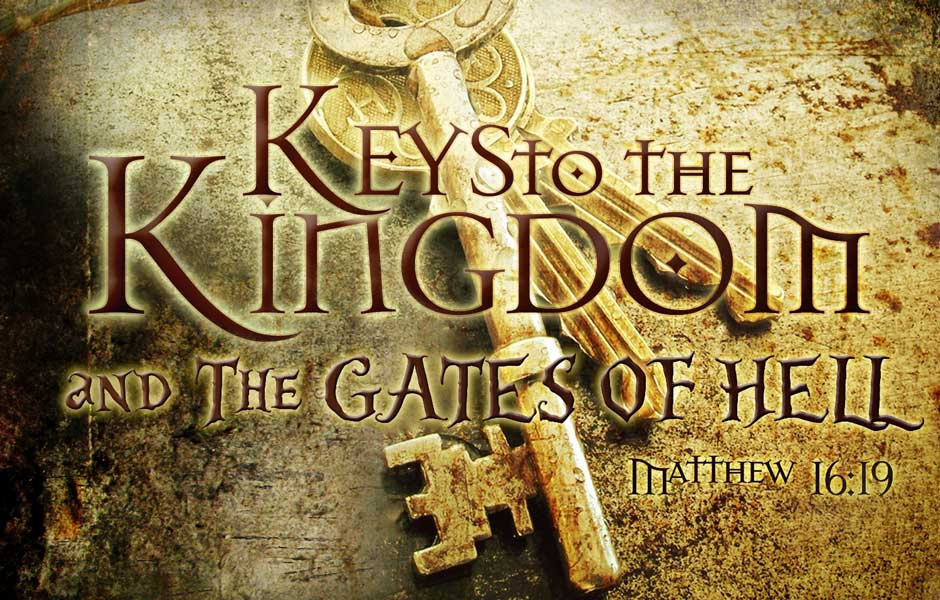 The Keys TO The Kingdom and the Gates of Hell