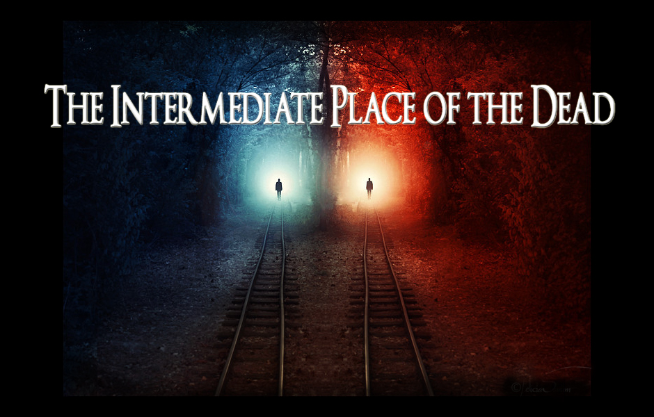 The Intermediate Place of the Dead