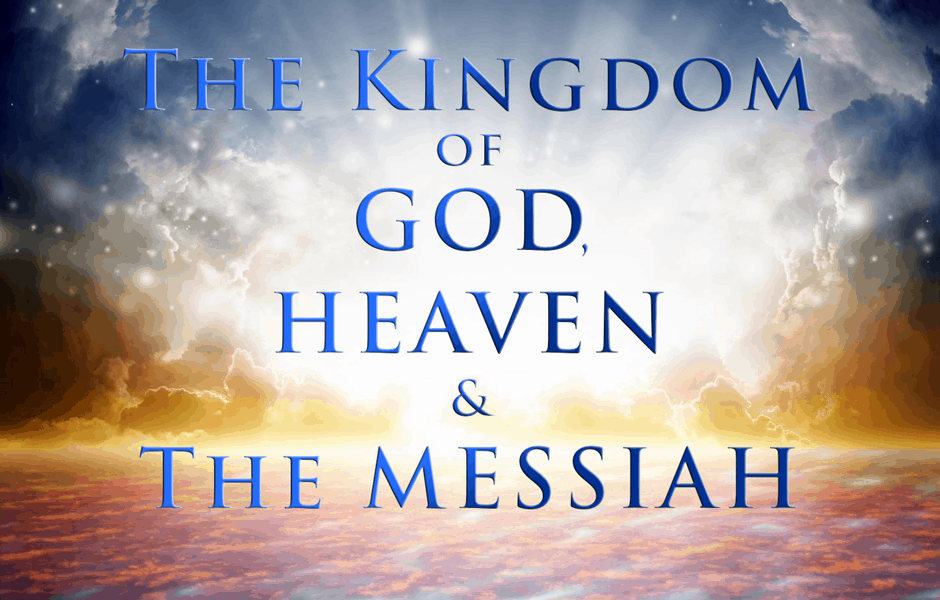The Kingdom of God, Heaven and the Messiah