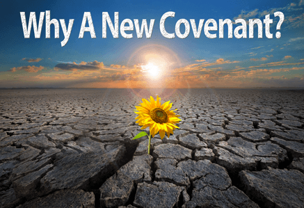 Why A New Covenant?