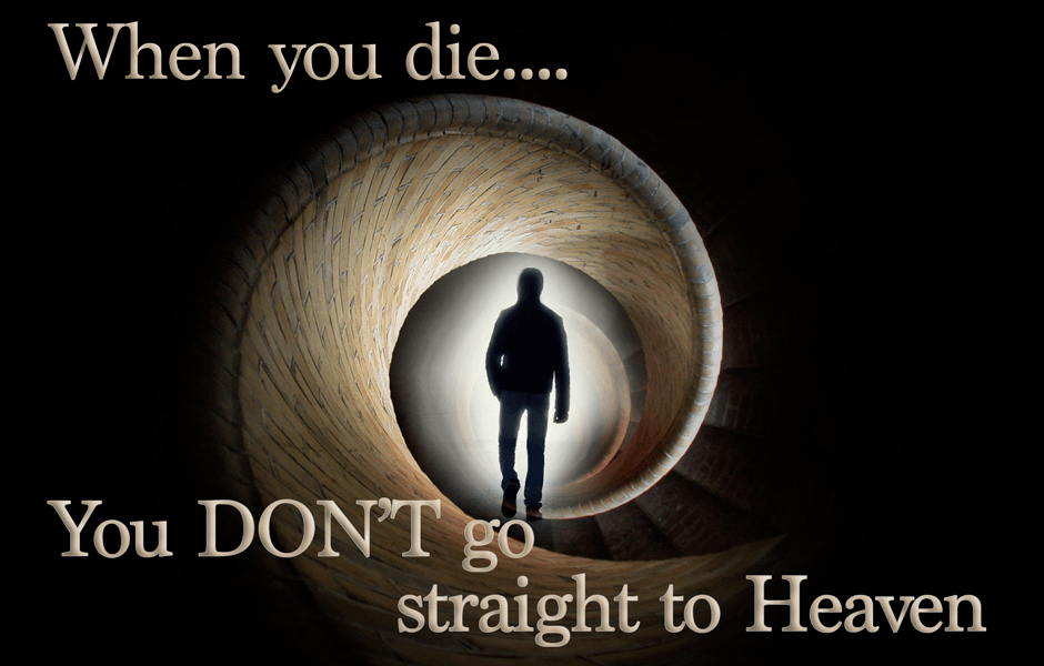When You Die, You Don't Go Straight To Heaven