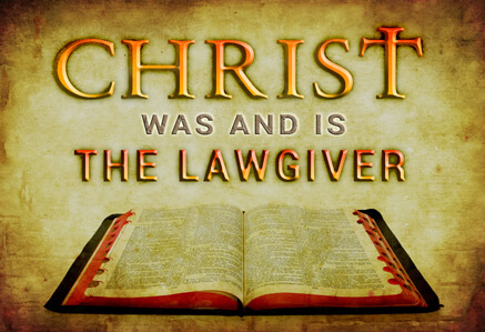 Christ Was and Is The Lawgiver