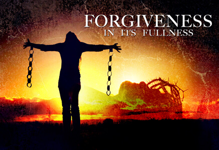 Forgiveness In Its Fullness