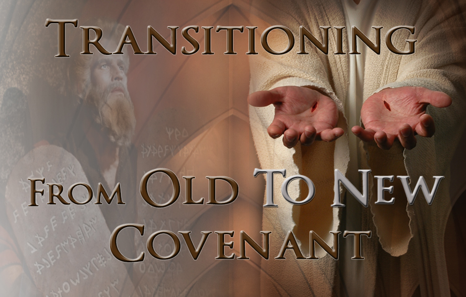 Transitioning From Old to New Covenant
