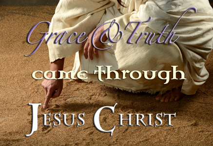 Grace and Truth Came Through Jesus Christ