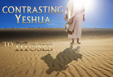 Contrasting Yeshua to Moses