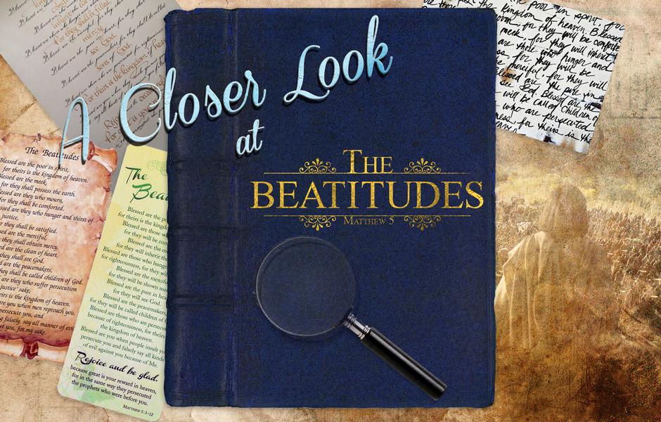 A closer look at the Beatitudes