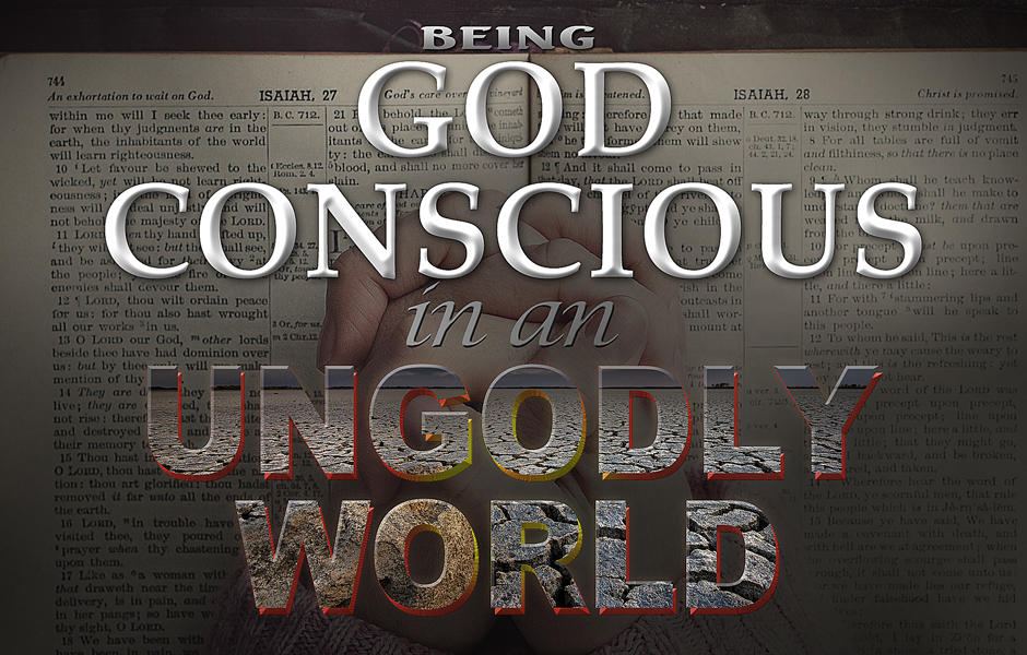 Being God-conscious in an Ungodly World