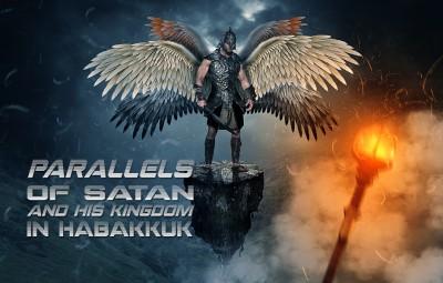 Parallels of satan and his Kingdom in Habakkuk