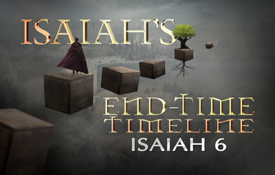 Isaiah's End-time Timeline Chapter 6