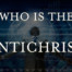 Who Is The Antichrist